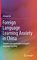 Foreign Language Learning Anxiety in China: Theories and Applications in English Language Teaching