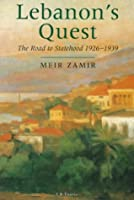 Lebanon's Quest: The Roat to Statehood, 1926-1939