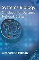Systems Biology: Simulation of Dynamic Network States by Bernhard O. Palsson(2011-06-30)