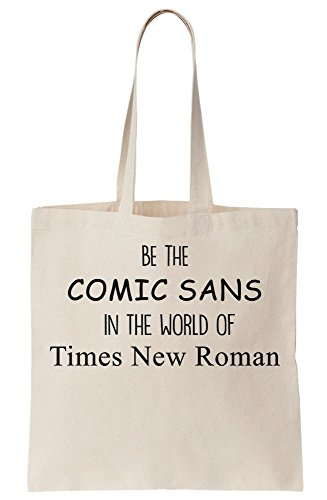 Be The Comic Sans In The World Of Times New Roman Canvas Tote Bag