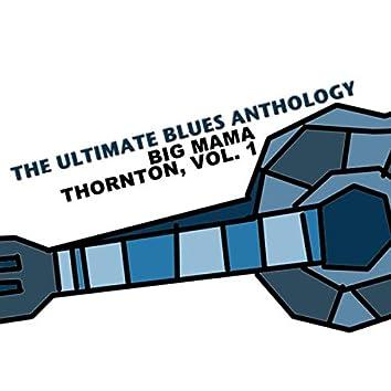 The Ultimate Blues Anthology: Big Mama Thornton, Vol. 1