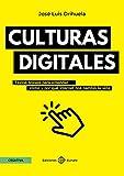 Culturas digitales: Textos breves para entender cómo y por qué internet nos cambió la vida