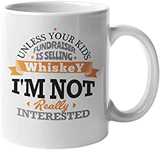 """Unless Your Kid""""s Fundraiser is Selling Whiskey. Sarcastic Coffee & Tea Gift Mug for Mom, Mama, Mommy, Dad, Pop, Daddy, Uncle, Autie, Women and Men 11oz"""