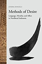 Methods of Desire: Language, Morality, and Affect in Neoliberal Indonesia