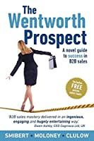 The Wentworth Prospect: A novel guide to success in B2B sales