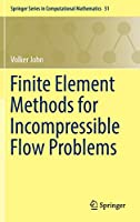 Finite Element Methods for Incompressible Flow Problems (Springer Series in Computational Mathematics)
