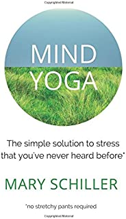 Mind Yoga: The simple solution to stress that you've never heard before