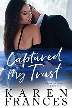 Captured my Trust: The Captured Series Book 2 by [Karen Frances]