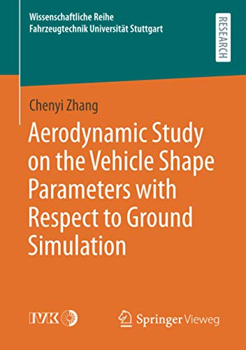 Aerodynamic Study on the Vehicle Shape Parameters with Respect to Ground Simulation (Wissenschaftliche Reihe Fahrzeugtechnik Universität Stuttgart)