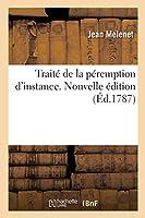 Traité de la Péremption d'Instance. Nouvelle Édition: Augmentée d'Un Traité de Feu M. Le Président Bouhier, Avec Des Additions Et Des Notes