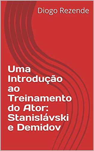 Uma Introdução ao Treinamento do Ator: Stanislávski e Demidov