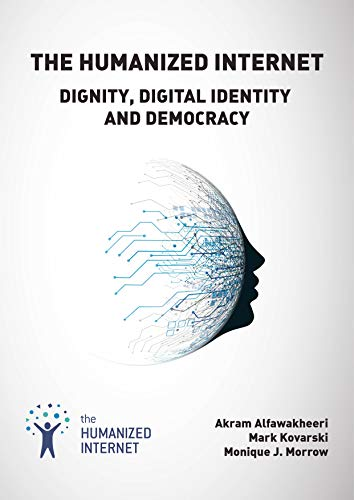 The Humanized Internet: Dignity, Digital Identity and Democracy (River Publishers Series in Security and Digital Forensics)