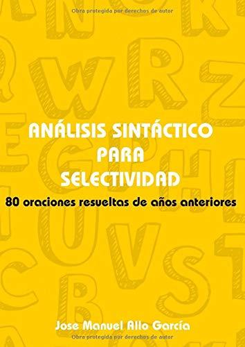 Análisis sintáctico para SELECTIVIDAD: 80 oraciones resueltas de años anteriores (Cuadernos de selctividad)