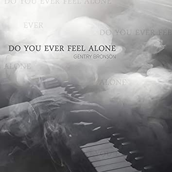 Do You Ever Feel Alone
