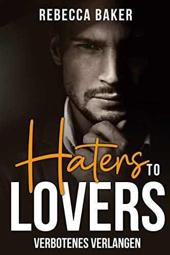 Haters to Lovers: Verbotenes Verlangen (Billionaire Lovestories 2)