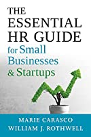 The Essential Hr Guide for Small Businesses and Startups: Best Practices, Tools, Examples, and Online Resources
