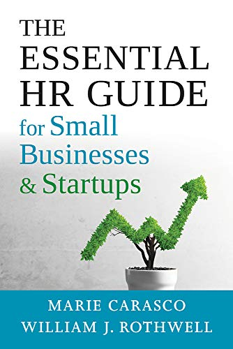 Compare Textbook Prices for The Essential HR Guide for Small Businesses and Startups: Best Practices, Tools, Examples, and Online Resources  ISBN 9781586445898 by Carasco, Marie,Rothwell, William