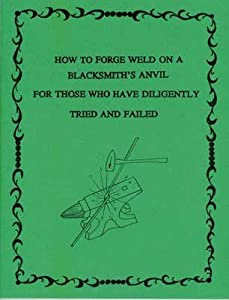 How to Forge Weld on a Blacksmith's Anvil for Those Who Have Diligently Tried and Failed from Valleyview Forge