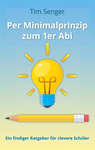 Per Minimalprinzip zum 1er Abi: Ein findiger Ratgeber für clevere Schüler