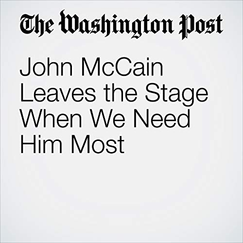 John McCain Leaves the Stage When We Need Him Most copertina