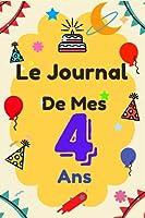 Le Journal De Mes 4 ans: Carnet Souvenirs : Un journal intime pour l'année de ses 4 ans ! Un journal intime pour les Beaux Souvenirs Carnet de Notes et dessin, Idées Cadeaux Joli Cadeau pour les garçons et les filles de 4 Ans