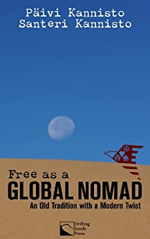 Free as a Global Nomad: An Old Tradition with a Modern Twist by [Santeri Kannisto, Päivi Kannisto, Cindie Cohagan]