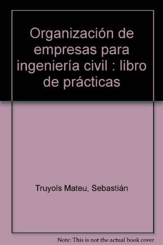 Organización de empresas para ingeniería civil: libro de prácticas