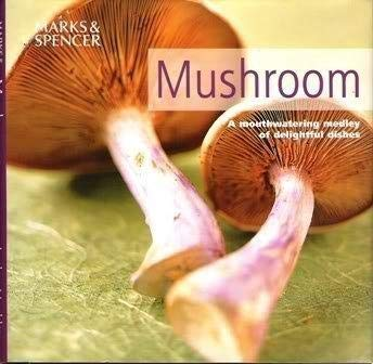 Mushroom: A Mouthwatering Medley of Delightful Dishes 1405429542 Book Cover
