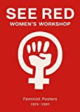 See Red Women's Workshop: Feminist Posters 1974-1990