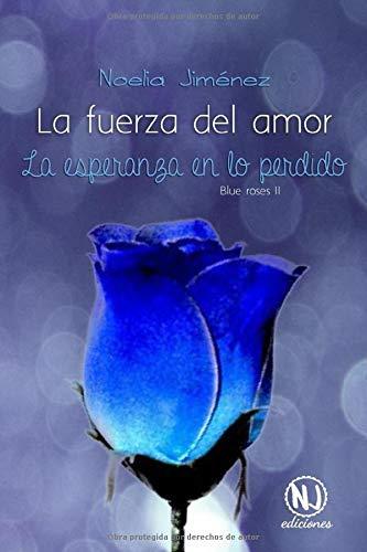 La fuerza del amor (La esperanza en lo perdido) (Blue Roses)