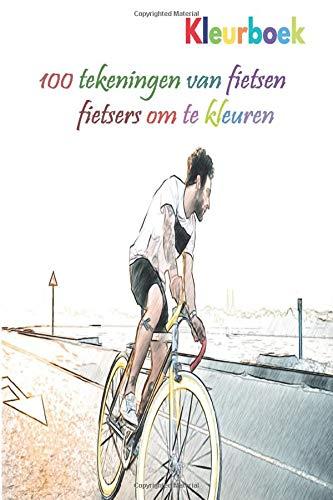 Kleurboek 100 tekeningen van fietsen fietsers om te kleuren: een goed boek van 6 x 9 inch voor hobby, plezier, vermaak en inkleuring van tekening voor kind, student, tiener, volwassene, man en vrouw