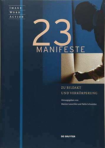 23 Manifeste zu Bildakt und Verkörperung (Image Word Action / Bild Wort Aktion / Imago Sermo Actio, Band 1)
