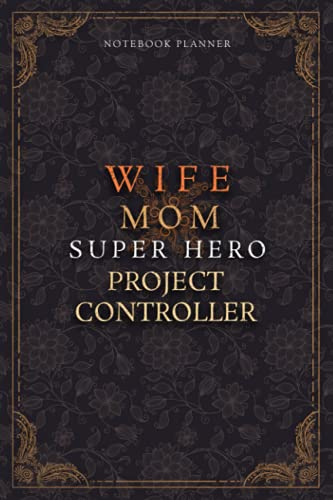 Project Controller Notebook Planner - Luxury Wife Mom Super Hero Project Controller Job Title Working Cover: Planner, 6x9 inch, College, Lesson, ... 22.86 cm, A5, 120 Pages, Home Budget, Teacher