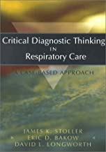Critical Diagnostic Thinking in Respiratory Care: A Case-Based Approach