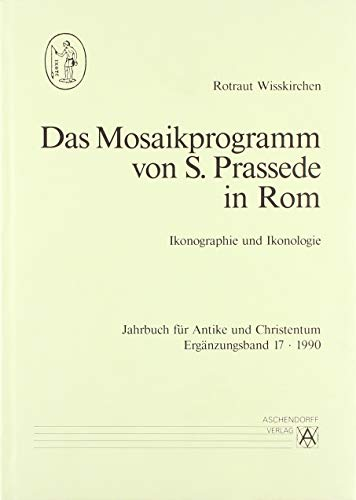 Das Mosaikprogramm von S. Prassede in Rom. Ikonographie und Ikonologie