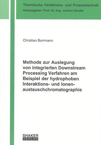 Methode zur Auslegung von integrierten Downstream Processing Verfahren am Beispiel der hydrophoben Interaktions- und Ionenaustauschchromatographie (Thermische Verfahrens- und Prozesstechnik)