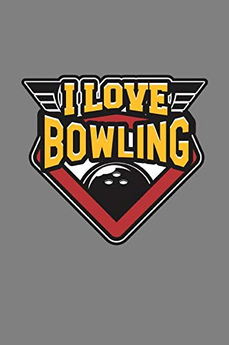 I Love Bowling: With a matte, full-color soft cover, this lined notebook It is the ideal size 6x9 inch, 110 pages  to write in. It makes an excellent gift as well