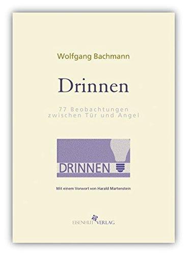 Drinnen. 77 Beobachtungen zwischen Tür und Angel: Mit einem Vorwort von Harald Martenstein by Wolfgang Bachmann (2014-02-26)