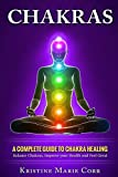 Chakras: A Complete Guide To Chakra Healing:balance Chakras, Improve Your Health And Feel Great (Chakra Alignment - Chakra Healing - Chakra Balancing)