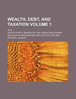 Wealth, Debt, and Taxation Volume 1; 1913