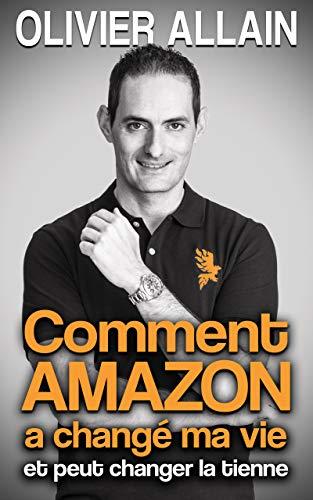 Comment Amazon a changé ma vie et peut changer la tienne : Livre de développement personnel sur le...