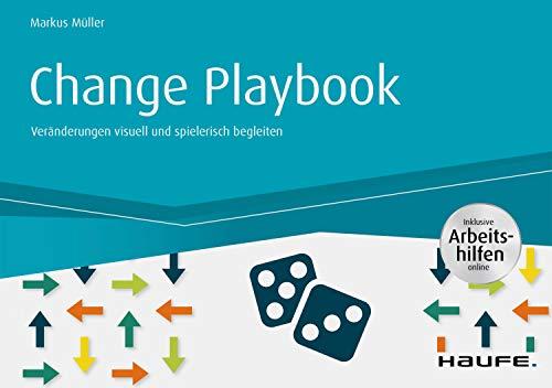Change Playbook - inkl. Arbeitshilfen online: Veränderungen visuell und spielerisch...