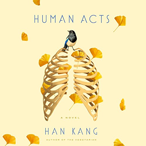 Human Acts     A Novel              By:                                                                                                                                 Han Kang                               Narrated by:                                                                                                                                 Sandra Oh,                                                                                        Deborah Smith - introduction,                                                                                        Greta Jung,                   and others                 Length: 6 hrs and 43 mins     73 ratings     Overall 4.5