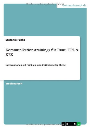 Kommunikationstrainings für Paare: EPL & KEK: Interventionen auf Familien- und institutioneller Ebene