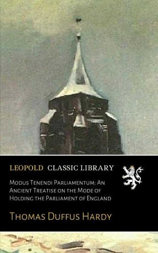 傘ビット乳剤Modus Tenendi Parliamentum: An Ancient Treatise on the Mode of Holding the Parliament of England