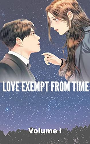 LOVE EXEMPT FROM TIME VOLUME.1 CHAPTER 1 TO 100 NOVEL ROMANCE (English Edition)
