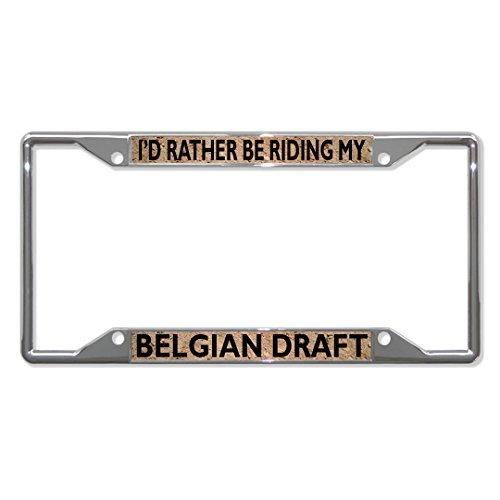 Ik zou rijden Mijn Belgische Draft Paarden Grappige Licentie Plaat Frame Metaal Chrome Leuke Plaat Cover voor Vrouwen, Nieuwigheid Geschenken Auto Tag Houder