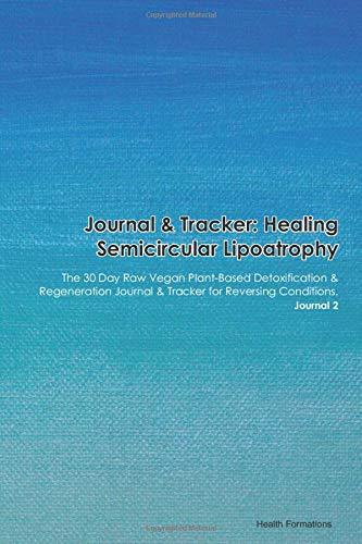 Journal & Tracker: Healing Semicircular Lipoatrophy: The 30 Day Raw Vegan Plant-Based...