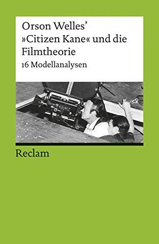 """Orson Welles\' \""""Citizen Kane\"""" und die Filmtheorie: 16 Modellanalysen (Reclams Universal-Bibliothek)"""