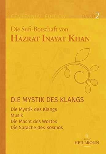 Gesamtausgabe Band 2: Die Mystik des Klangs: Die Mystik des Klangs, Musik, Die Macht des Wortes, Die Sprache des Kosmos (Centennial Edition: Die Sufi-Botschaft von Hazrat Inayat Khan)